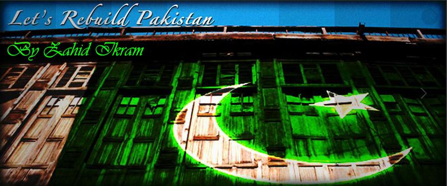 Let's Rebuild/ Excel Pakistan By Zahid Ikram